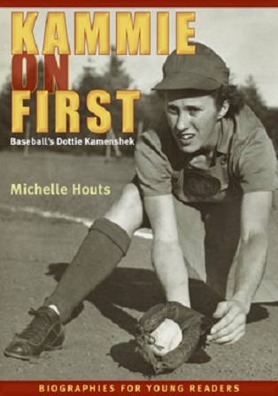 Kammie on First: Baseball's Dottie Kamenshek by Michelle Houts (Image provided by Ohio University Press)