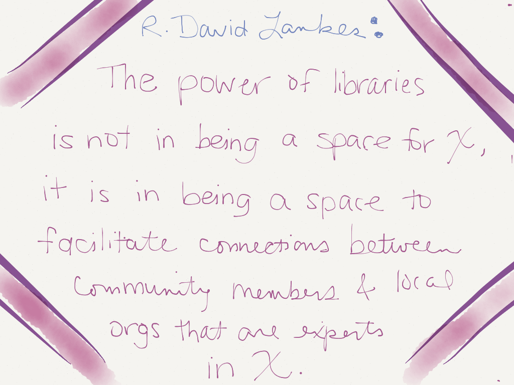"R. David Lankes: ""The power of libraries is not in being a space for X, it is in being a space to facilitate connections between community members and local organizations that are experts in X."" (Image by Amy Koester)"