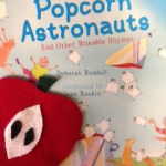 Story Time Poems: 21 Things to Do with an Apple, Menu for a Gray Day and Arrival of the Popcorn Astronauts by Deborah Ruddell. photo by Paige Bentley-Flannery