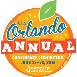 "ALA Orlando Annual Conference & Exhibition, June 23-28, 2016 - ""Transforming Our Libraries, Ourselves"""