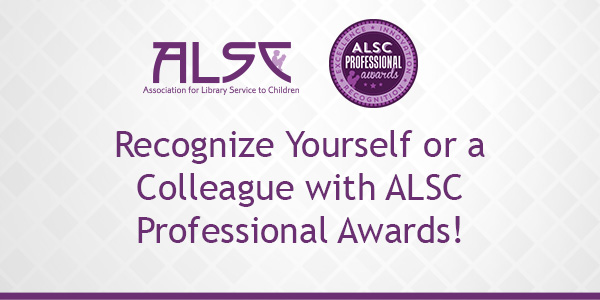 Recognize Yourself or a Colleague with ALSC Professional Awards