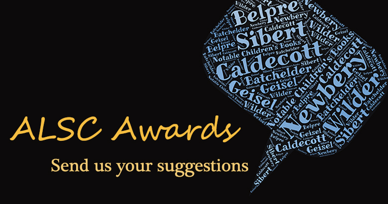 ALSC Book Awards: Send us your suggestions. Make suggestions for the 2018 book awards and Wilder Award