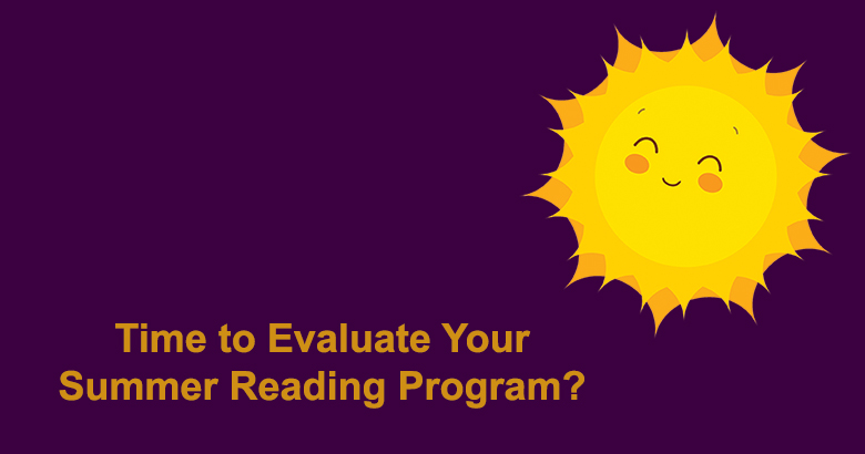 Time to Evaluate Your Summer Reading Program