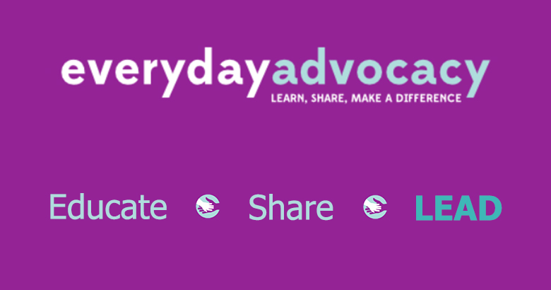 Everyday Advocacy - Educate - Share - LEAD