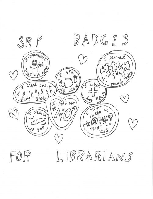 SRP badges for librarians - I cleaned up poo, I said no, I asked for help, I didn't swear in front of kids, I remembered that kids name, I cried and it felt good, I served 100+ people