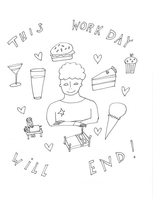 This workday will end! [image of a person surrounded by burger, booze, cake, cupcake, ice cream, bed, massage]