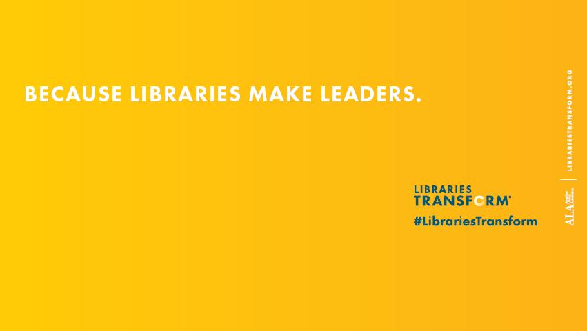 Because Libraries Make Leaders