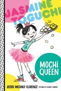 Jasmine Toguchi: Mochi Queen by Debbi Michiko Florence