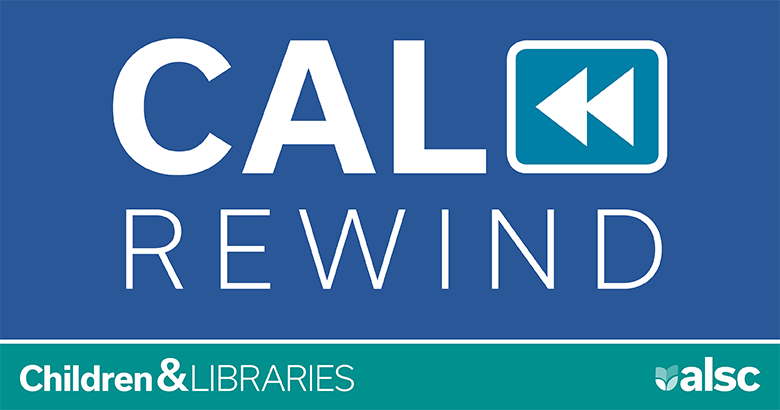 CAL Rewind, ALSC's Children & Libraries