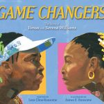 Game Changers: The Story of Venus and Serena Williams by Lesa Cline-Ransome, illustrated by James E. Ransome