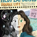Hedy Lamarr's Double Life by Laurie Wallmark, illustrated by Katy Wu