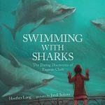 Swimming with Sharks: The Daring Discoveries of Eugenie Clark by Heather Lang, illustrated by Jordi Solano