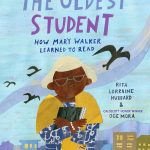 The Oldest Student: How Mary Walker Learned to Read by Rita Lorraine Hubbard, illustrated by Oge Mora