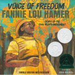 Voice of Freedom: Fannie Lou Hamer by Carole Boston Weatherford, illustrated by Ekua Holmes