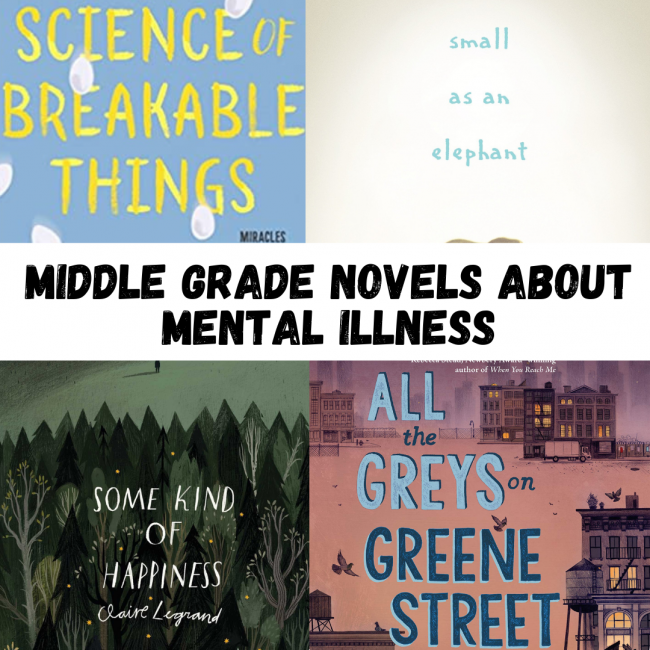 """""""Middle Grade Novels About Mental Illness"""" show four book covers, clockwise from left: The Science of Breakable Things, Small as an Elephant, Some Kind of Happiness, and All the Greys on Greene Street"""