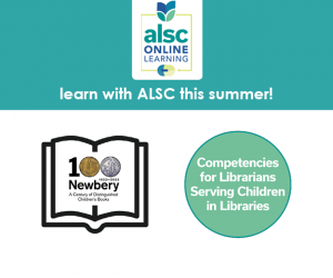 ALSC Summer Courses Begin Soon. They are Newbery and Competencies focused. Register today!