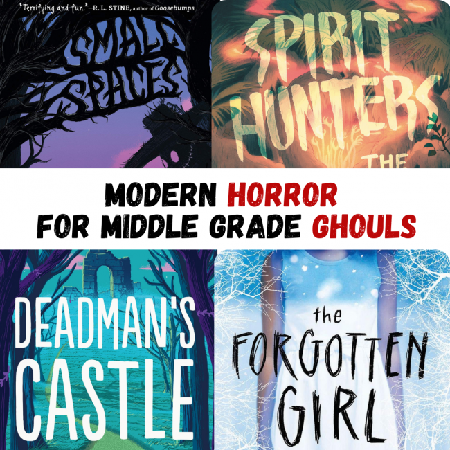 """Heading reads """"Modern Horror for Middle Grade Ghouls."""" Four book covers are shown: Small Spaces, Spirit Hunters, Deadman's Castle, and the Forgotten Girl."""